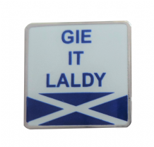 'Gie It Laldy' Scots Slang Saltire Pin Badge - T1283